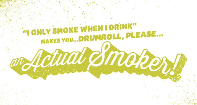 socially smoking makes you a drumroll please an actual smoker