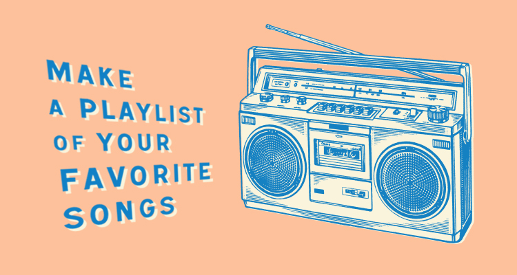 make a playlist of your favorite songs