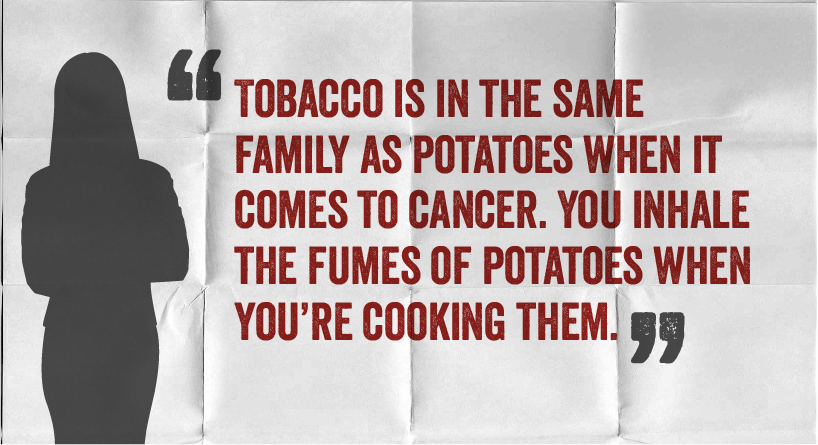 Tobacco is in the same family as potatoes when it comes to cancer. You inhale the fumes of potatoes when you're cooking them.