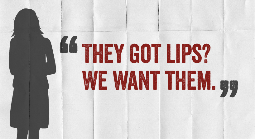 They got lips? We want them.