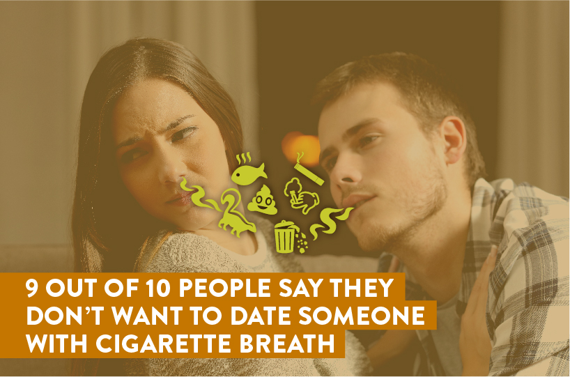 9 out of 10 people say they don't want to date someone with cigarette breath